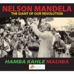 NELSON MANDELA: THE GIANT OF OUR REVOLUTION
